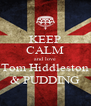 KEEP CALM and love Tom Hiddleston & PUDDING - Personalised Poster A4 size
