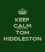 KEEP CALM AND LOVE TOM HIDDLESTON - Personalised Poster A4 size