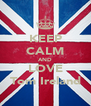 KEEP CALM AND LOVE Tom Ireland - Personalised Poster A4 size