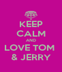 KEEP CALM AND LOVE TOM  & JERRY - Personalised Poster A4 size