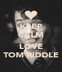 KEEP CALM AND LOVE TOM RIDDLE - Personalised Poster A4 size