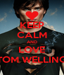 KEEP CALM AND LOVE TOM WELLING - Personalised Poster A4 size