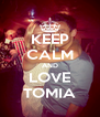 KEEP CALM AND LOVE TOMIA - Personalised Poster A4 size
