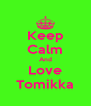 Keep Calm And Love Tomikka - Personalised Poster A4 size