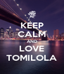 KEEP CALM AND LOVE TOMILOLA - Personalised Poster A4 size
