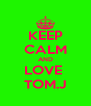KEEP CALM AND LOVE  TOM.J - Personalised Poster A4 size