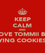 KEEP CALM AND LOVE TOMMII BY BUYING COOKIES :D - Personalised Poster A4 size