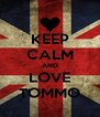 KEEP CALM AND LOVE TOMMO - Personalised Poster A4 size
