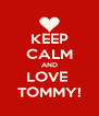 KEEP CALM AND LOVE  TOMMY! - Personalised Poster A4 size