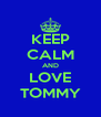 KEEP CALM AND LOVE TOMMY - Personalised Poster A4 size
