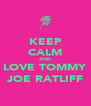 KEEP CALM AND LOVE TOMMY JOE RATLIFF - Personalised Poster A4 size