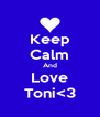 Keep Calm And Love Toni<3 - Personalised Poster A4 size