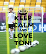 KEEP CALM AND LOVE TONI - Personalised Poster A4 size