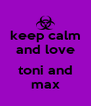 keep calm and love  toni and max - Personalised Poster A4 size