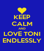 KEEP CALM AND LOVE TONI ENDLESSLY - Personalised Poster A4 size
