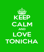 KEEP CALM AND LOVE TONICHA - Personalised Poster A4 size