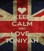 KEEP CALM AND LOVE   TONIYAH - Personalised Poster A4 size