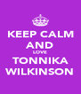 KEEP CALM AND LOVE TONNIKA WILKINSON - Personalised Poster A4 size