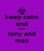 keep calm and love tony and max - Personalised Poster A4 size