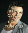 KEEP CALM AND LOVE TONY :D - Personalised Poster A4 size