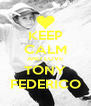 KEEP CALM AND LOVE TONY FEDERICO - Personalised Poster A4 size