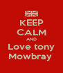 KEEP CALM AND Love tony Mowbray  - Personalised Poster A4 size