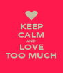 KEEP CALM AND LOVE TOO MUCH - Personalised Poster A4 size