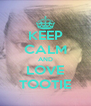 KEEP CALM AND LOVE TOOTIE - Personalised Poster A4 size