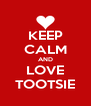KEEP CALM AND LOVE TOOTSIE - Personalised Poster A4 size