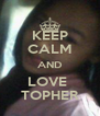 KEEP CALM AND LOVE  TOPHER - Personalised Poster A4 size