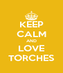 KEEP CALM AND LOVE TORCHES - Personalised Poster A4 size
