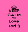 KEEP CALM AND Love Tori ;) - Personalised Poster A4 size