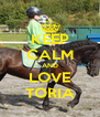 KEEP CALM AND LOVE TORIA - Personalised Poster A4 size