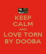 KEEP CALM AND LOVE TORN BY DOOBA - Personalised Poster A4 size