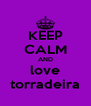 KEEP CALM AND love torradeira - Personalised Poster A4 size