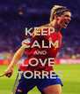 KEEP CALM AND LOVE  TORRES - Personalised Poster A4 size