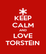 KEEP CALM AND LOVE TORSTEIN - Personalised Poster A4 size