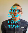 KEEP CALM AND LOVE TOSH - Personalised Poster A4 size