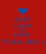 KEEP CALM AND LOVE  TOSHA, BRO :) - Personalised Poster A4 size