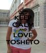 KEEP CALM AND LOVE TOSHETO - Personalised Poster A4 size