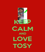 KEEP CALM AND LOVE TOSY - Personalised Poster A4 size