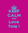 KEEP CALM AND Love Tota ! - Personalised Poster A4 size