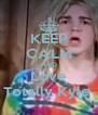 KEEP CALM AND Love Totally Kyle  - Personalised Poster A4 size