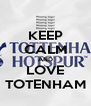 KEEP CALM AND LOVE TOTENHAM - Personalised Poster A4 size