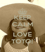 KEEP CALM AND LOVE TOTO! - Personalised Poster A4 size
