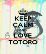 KEEP CALM AND LOVE TOTORO - Personalised Poster A4 size