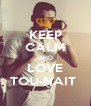 KEEP CALM AND LOVE TOU-NAIT  - Personalised Poster A4 size