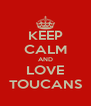 KEEP CALM AND LOVE TOUCANS - Personalised Poster A4 size