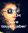 KEEP CALM AND  love toujan jaber - Personalised Poster A4 size