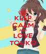 KEEP CALM AND LOVE TOUKO - Personalised Poster A4 size